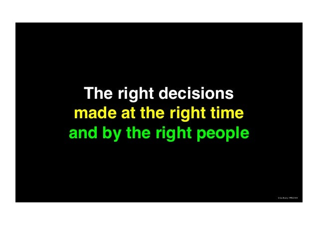 The right decisions made at the right time and by the right people © Ian Berry 1990-2010