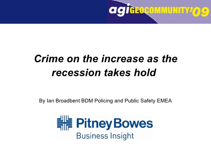 Crime on the increase as the recession takes hold   By Ian Broadbent BDM Policing and Public Safety EMEA