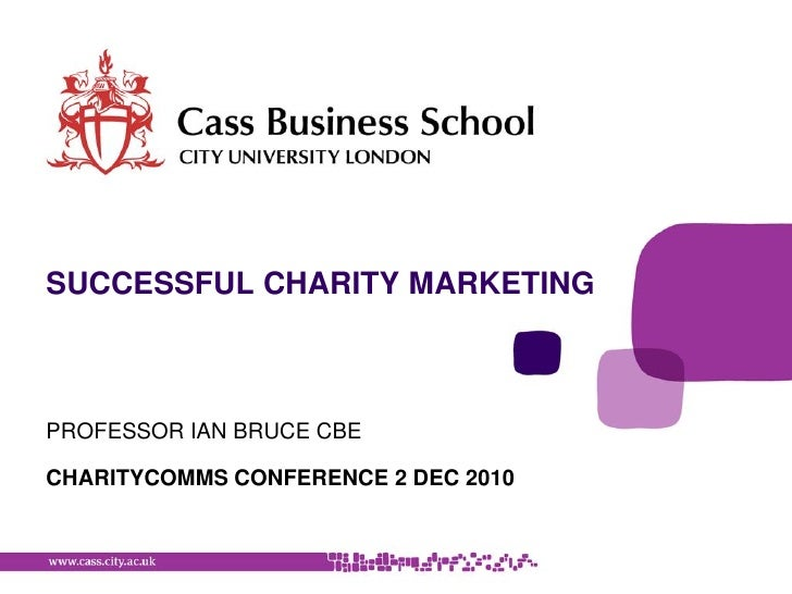SUCCESSFUL CHARITY MARKETINGPROFESSOR IAN BRUCE CBECHARITYCOMMS CONFERENCE 2 DEC 2010