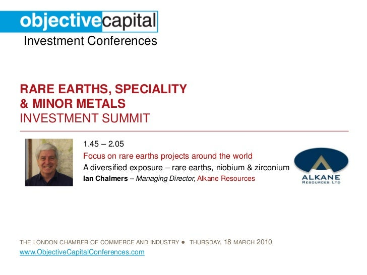 Investment Conferences   RARE EARTHS, SPECIALITY & MINOR METALS INVESTMENT SUMMIT                  1.45 – 2.05            ...