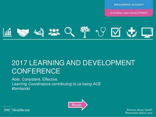 Able. Consistent. Effective. Learning Coordinators contributing to us being ACE #bmilandd 2017 LEARNING AND DEVELOPMENT CO...