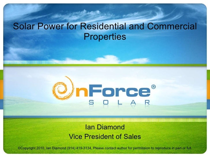 Solar Power for Residential and Commercial Properties Ian Diamond Vice President of Sales ©Copyright 2010, Ian Diamond (91...