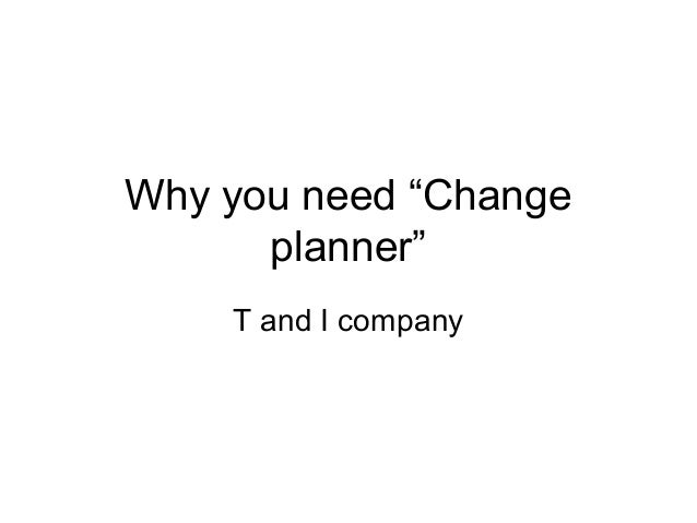 """Why you need """"Change planner"""" T and I company"""