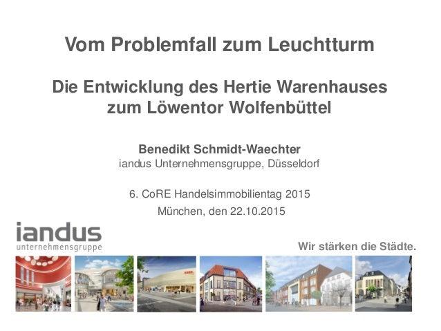 Wir stärken die Städte. Vom Problemfall zum Leuchtturm Die Entwicklung des Hertie Warenhauses zum Löwentor Wolfenbüttel Be...