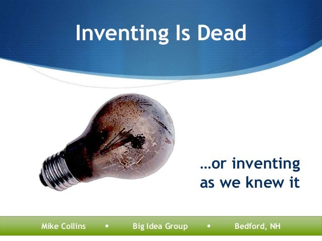 Inventing Is Dead                                    …or inventing                                    as we knew itMike Co...