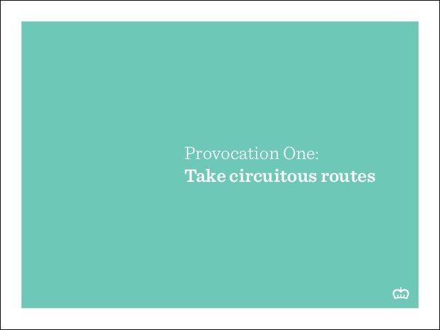 Provocation One: Take circuitous routes