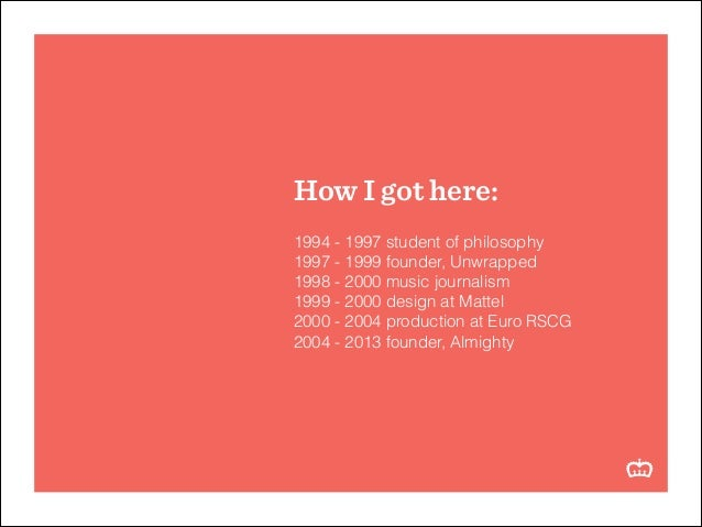 How I got here: ! 1994 - 1997 student of philosophy 1997 - 1999 founder, Unwrapped 1998 - 2000 music journalism 1999 - 200...