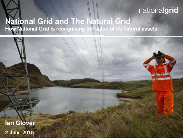 Joe Turner | Consents Officer National Grid and The Natural Grid How National Grid is recognising the value of its natural...
