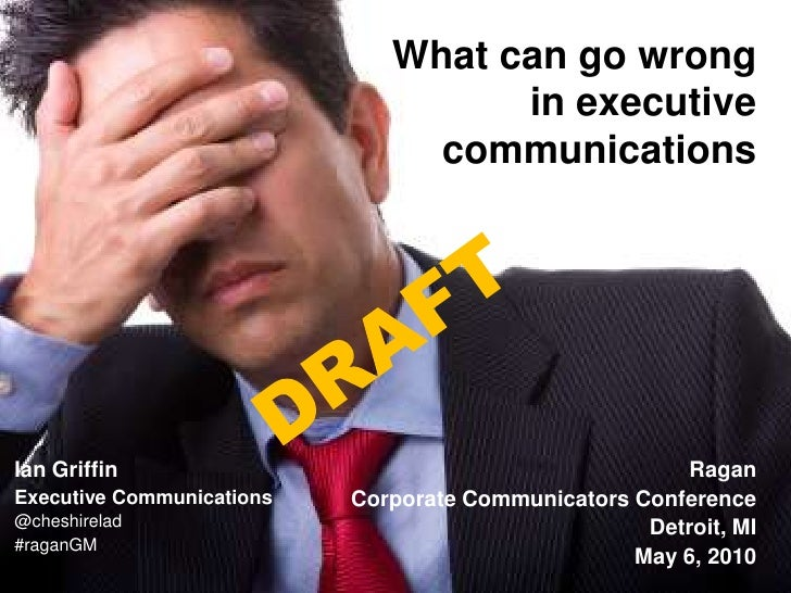 What can go wrong in executive communications<br />DRAFT<br />Ian Griffin<br />Ian Griffin<br />Executive Communications<b...