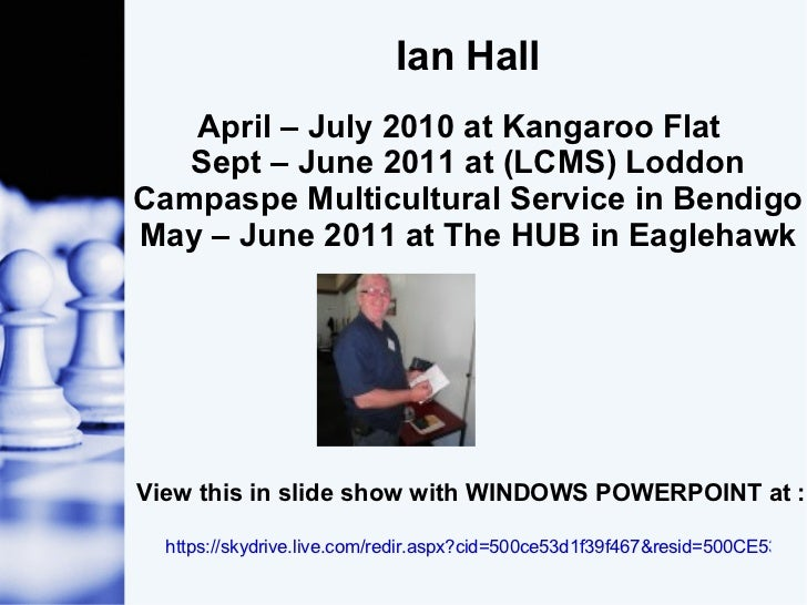 Ian Hall April – July 2010 at Kangaroo Flat  Sept – June 2011 at (LCMS) Loddon Campaspe Multicultural Service in Bendigo M...