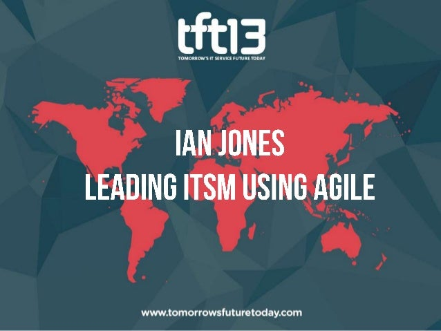 Leading ITSM using Agile Ian Jones IT Service Management Team Leader Suncorp Business Services