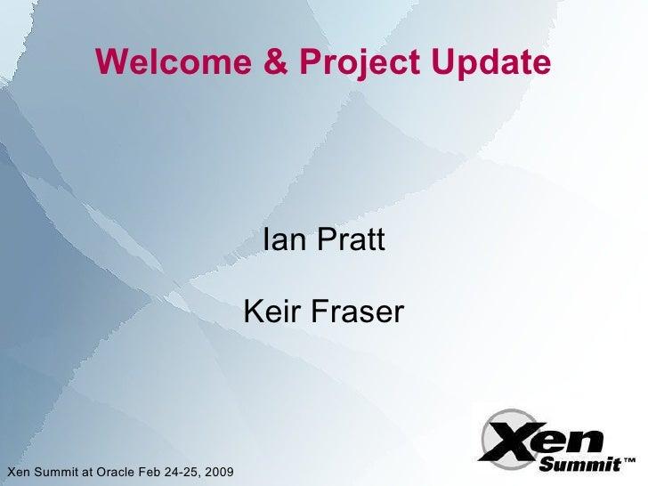 Welcome & Project Update                                            Ian Pratt                                         Keir...