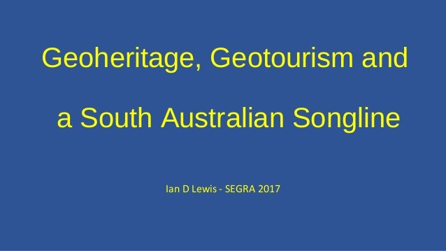 Geoheritage, Geotourism and a South Australian Songline Ian D Lewis - SEGRA 2017