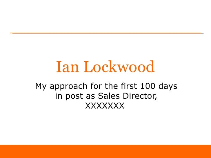 Ian Lockwood My approach for the first 100 days     in post as Sales Director,             XXXXXXX