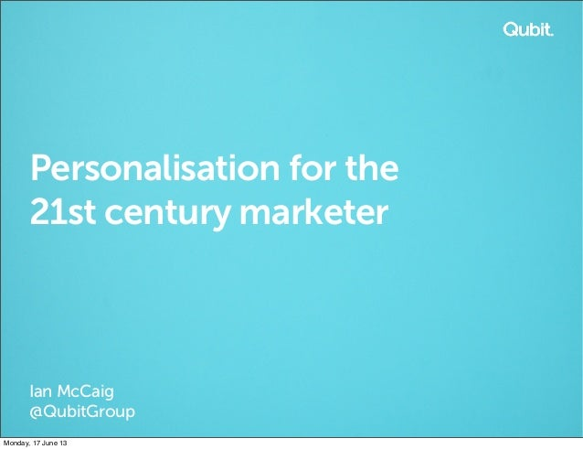 Personalisation for the21st century marketerIan McCaig@QubitGroupMonday, 17 June 13