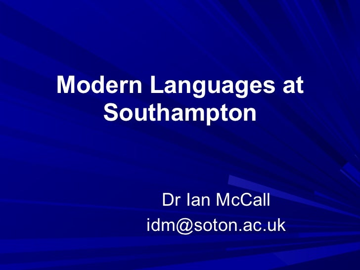 Modern Languages at   Southampton        Dr Ian McCall      idm@soton.ac.uk