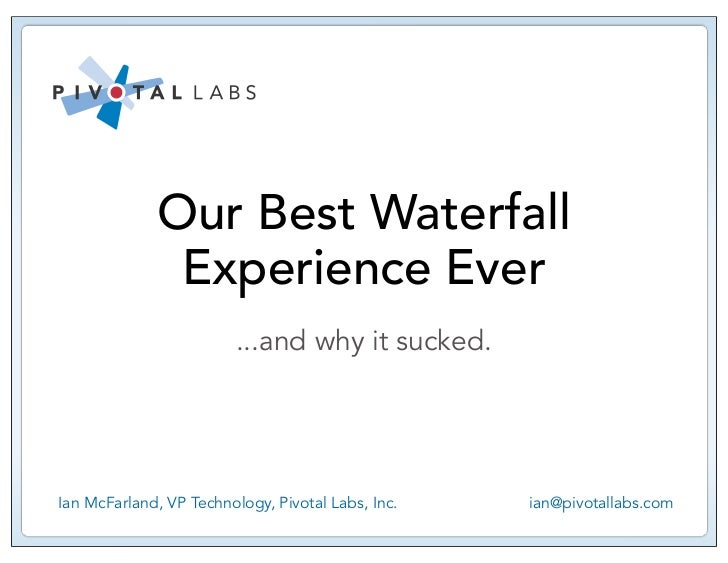 Our Best Waterfall              Experience Ever                         ...and why it sucked.Ian McFarland, VP Technology,...