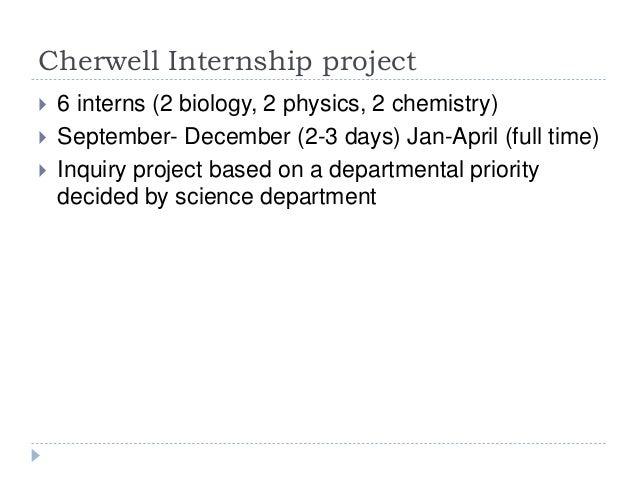 Cherwell Internship project  6 interns (2 biology, 2 physics, 2 chemistry)  September- December (2-3 days) Jan-April (fu...