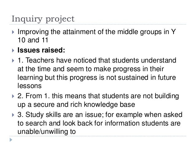 Inquiry project  Improving the attainment of the middle groups in Y 10 and 11  Issues raised:  1. Teachers have noticed...