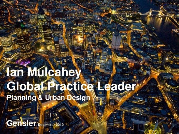 Ian MulcaheyGlobal Practice LeaderPlanning & Urban DesignGensler December 2010
