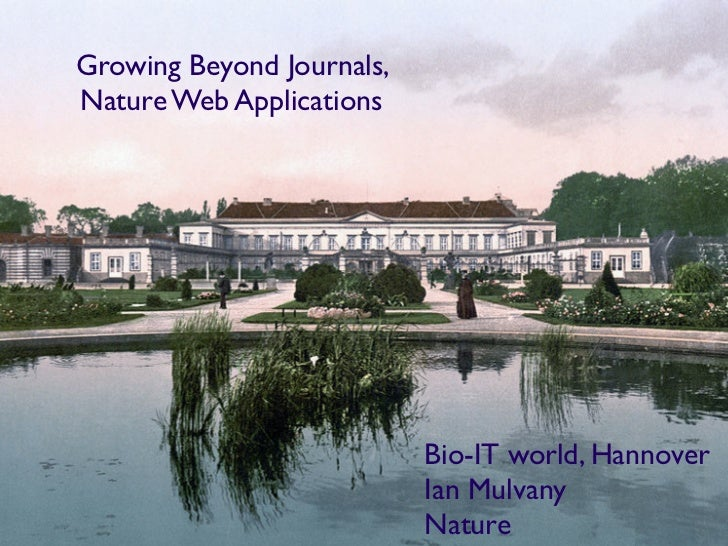 Growing Beyond Journals, Nature Web Applications                                Bio-IT world, Hannover                    ...