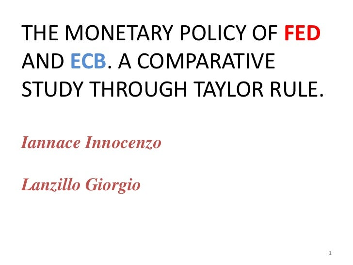 THE MONETARY POLICY OF FED AND ECB. A COMPARATIVE STUDY THROUGH TAYLOR RULE.Iannace InnocenzoLanzillo Giorgio<br />1<br />