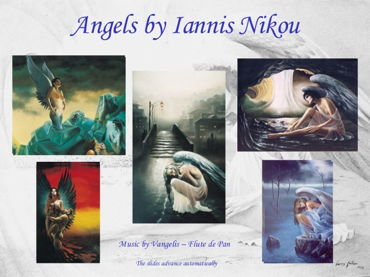 Angels by Iannis Nikou         Music by Vangelis – Flute de Pan          The slides advance automatically