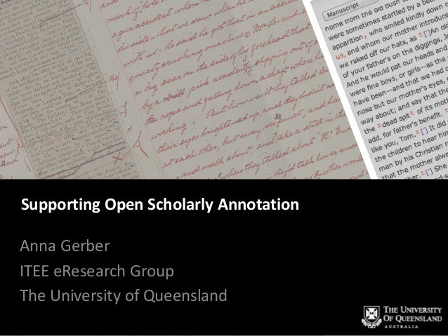 Supporting Open Scholarly Annotation Anna Gerber ITEE eResearch Group The University of Queensland