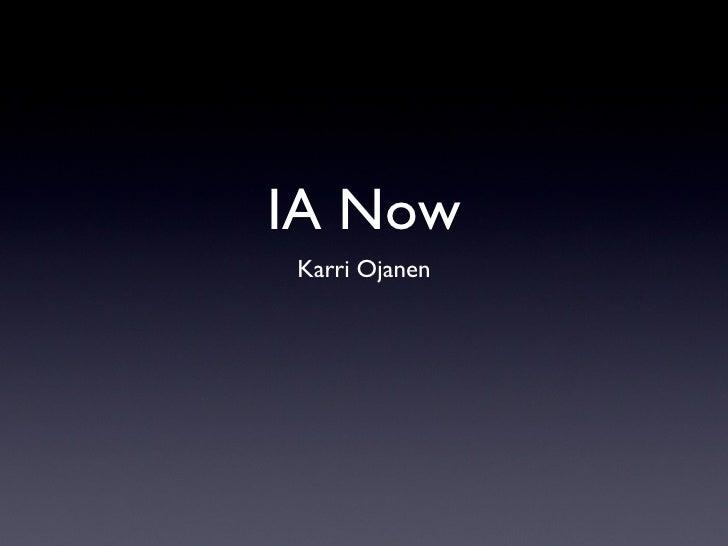 IA Now <ul><li>Karri Ojanen </li></ul>