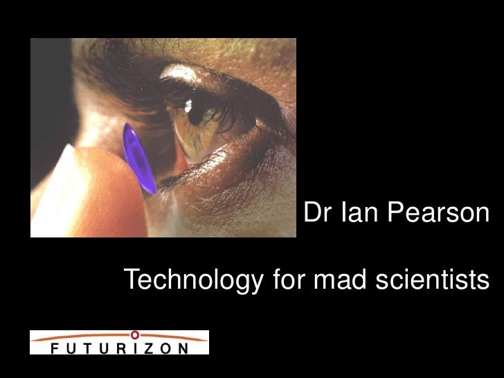 Dr Ian Pearson  Technology for mad scientists