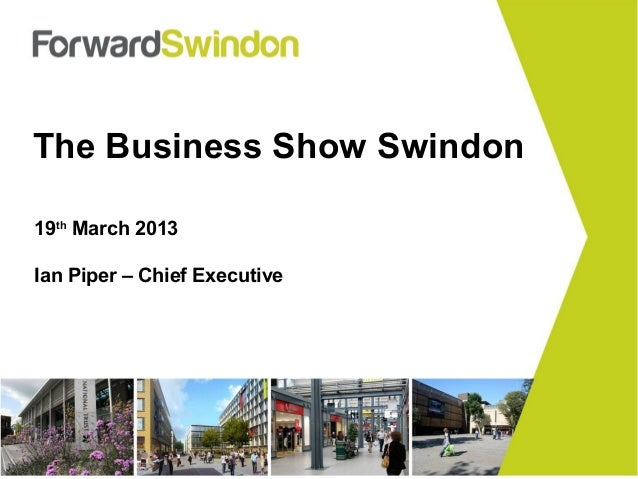 The Business Show Swindon19th March 2013Ian Piper – Chief Executive