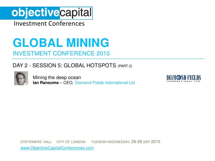 Investment Conferences  GLOBAL MINING INVESTMENT CONFERENCE 2010 DAY 2 - SESSION 5: GLOBAL HOTSPOTS (PART 2)          Mini...
