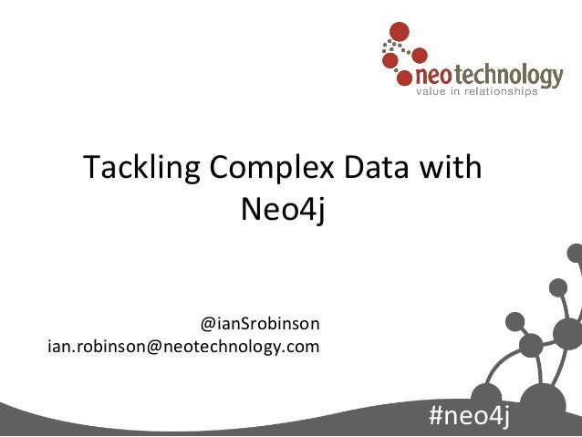 Tackling Complex Data with                   Neo4j                                @ianSrobinson ian.robinson@n...