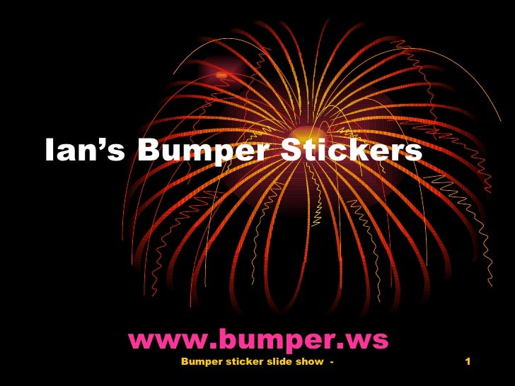 Ian's Bumper Stickers www.bumper.ws
