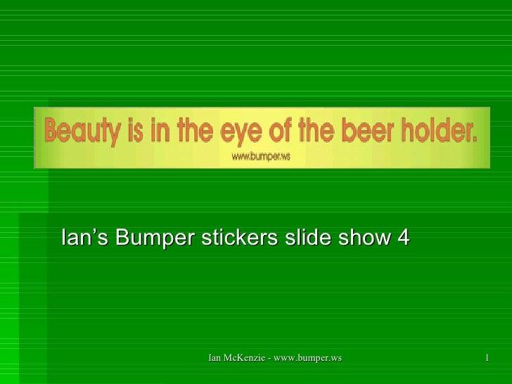 Ian's Bumper stickers slide show 4