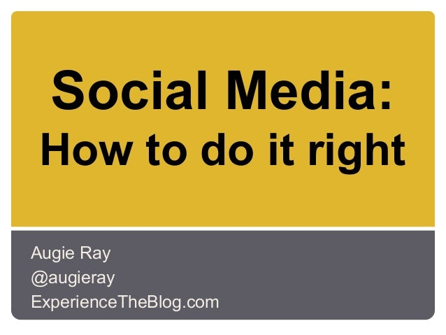 Social Media:How to do it rightAugie Ray@augierayExperienceTheBlog.com