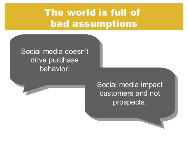 The world is full of       bad assumptionsSocial media doesn't Social media doesn't  drive purchase   drive purchase     b...