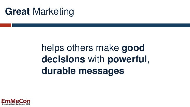 Great Marketing       helps others make good       decisions with powerful,       durable messages
