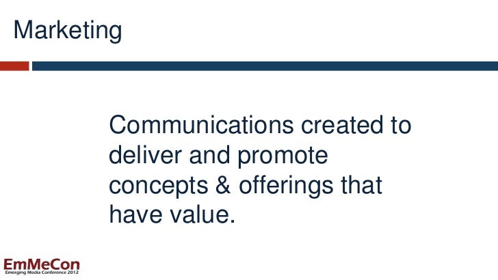Marketing       Communications created to       deliver and promote       concepts & offerings that       have value.
