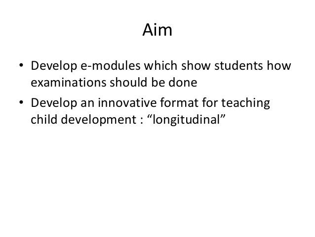 Aim• Develop e-modules which show students how  examinations should be done• Develop an innovative format for teaching  ch...
