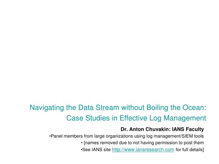 Navigating the Data Stream without Boiling the Ocean: <br />Case Studies in Effective Log Management<br />Dr. Anton Chuvak...