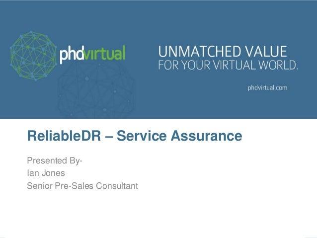 ReliableDR – Service AssurancePresented By-Ian JonesSenior Pre-Sales Consultant