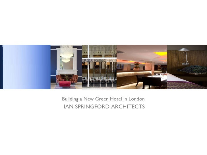 IAN SPRINGFORD ARCHITECTS Building a New Green Hotel in London