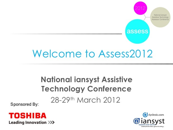 Welcome to Assess2012              National iansyst Assistive              Technology ConferenceSponsored By:             ...