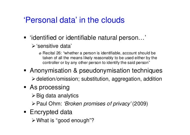 """'Personal data' in the clouds  'identified or identifiable natural person…' 'sensitive data' o Recital 26: """"whether a pe..."""