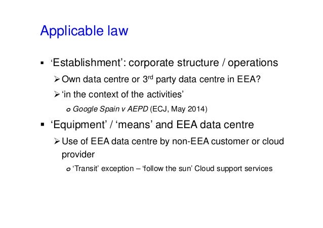 Applicable law  'Establishment': corporate structure / operations Own data centre or 3rd party data centre in EEA? 'in ...