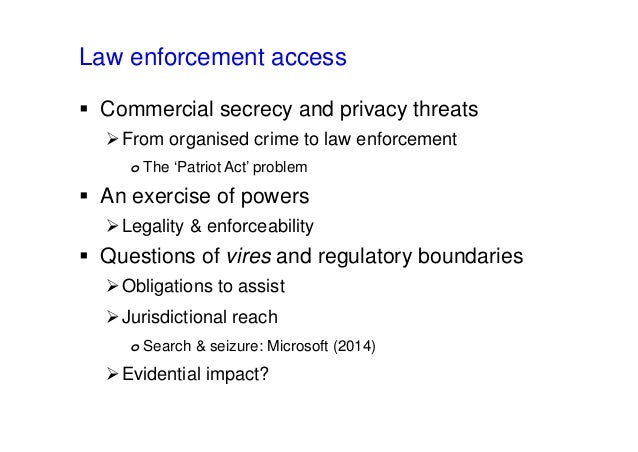Law enforcement access  Commercial secrecy and privacy threats From organised crime to law enforcement o The 'Patriot Ac...