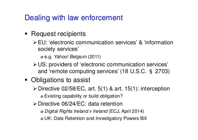Dealing with law enforcement  Request recipients EU: 'electronic communication services' & 'information society services...