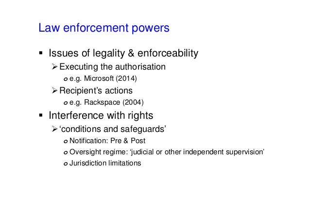 Law enforcement powers  Issues of legality & enforceability Executing the authorisation o e.g. Microsoft (2014) Recipie...