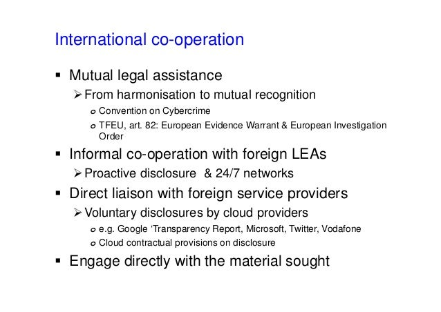 International co-operation  Mutual legal assistance From harmonisation to mutual recognition o Convention on Cybercrime ...
